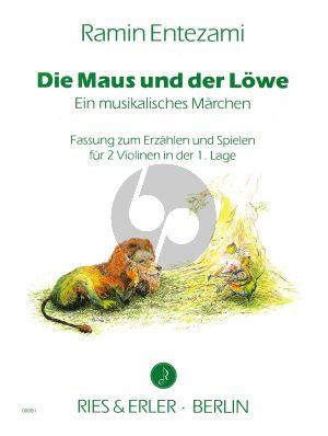 Entezami Maus und der Lowe 2 Violinen (Fassung zum Erzählen und Spielen für 2 Violinen in der 1. Lage) (ein musikalisches Märchen)