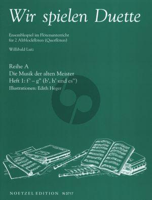 Album Wir Spielen Duette - Reihe A Die Musik der Alten Meistern Vol.1 fur 2 Altblockfloten oder Floten (Herausgegeben von Willibald Lutz) (Sehr Leicht bis Leicht)