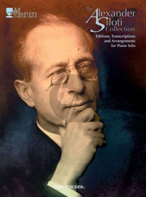 Siloti The Alexander Siloti Collection: Editions, Transcriptions and Arrangements for Piano Solo