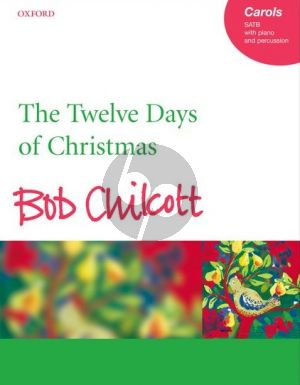 Chilcott The Twelve Days of Christmas SATB-Piano-Percussion Vocal Score