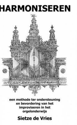 Vries Harmoniseren (Een methode ter ondersteuning en bevordering van het improviseren in het orgelonderwijs)