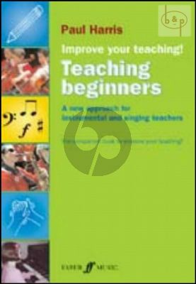 Improve your Teaching! Teaching Beginners (A New Approach for Instrumental and Singing Teachers)