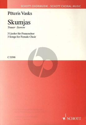 Vasks Skumjas (Trauer/Sorrow) 3 Lieder (SSAA) (Latvian texts with Translation English/German)