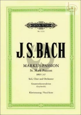 Markus Passion BWV 247 (Soli-Choir-Orch.) (Gesamtrekonstruktion)
