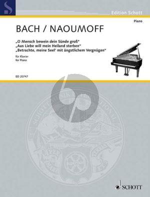 Bach O Mensch bewein dein Sunde gross-Aus Liebe will mein Heiland sterben-Betrachte, meine Seel (transcr. by Emile Naoumoff)