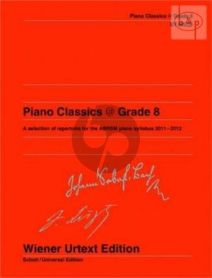 Piano Classics @ Grade 8 (A Selection of Repertoire for the ABRSM Piano Syllabus 2011 - 2012)