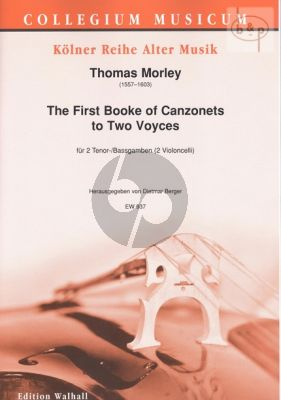 The First Booke of Canzonets of 2 Voices (2 Tenor/Bass Gambas[2 Violonc.])