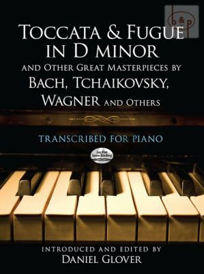 Toccata and Fugue d-minor and other great Masterpieces by Bach-Tchaikovsky-Wagner and Others transcribed for Piano
