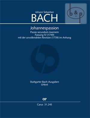 Johannes Passion BWV 245 4. version of 1749 with the unfinished version of 1739 Soli-Choir-Orch. Full Score