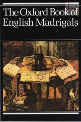 Oxford Book of English Madrigals (60 Madrigals)