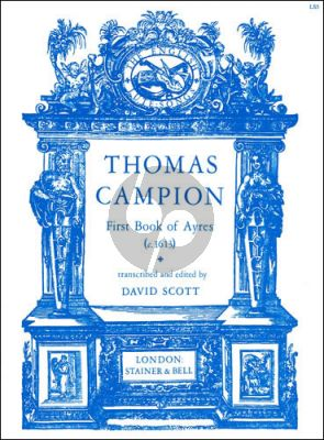 Campion First Book of Ayres (c.1613) Voice with Lute Tablature (edited by David Scott)