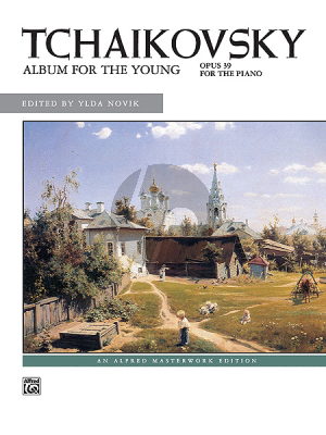Tchaikovsky Jugendalbum / Album for the Young Op.39 Piano solo (edited by Ylda Novik) (Level: Intermediate / Late Intermediate)