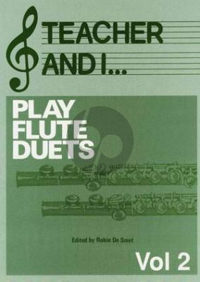 Teacher and I Vol. 2 Play Flute Duets (edited by Robin de Smet)