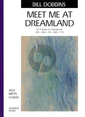 Dobbins Meet me at Dreamland 3 Oboes or 3 Sax.