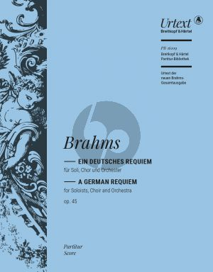 Brahms Ein Deutsches Requiem Op. 45 Soli-Chor Orchester Partitur (edited by Michael Musgrave and Michael Struck)
