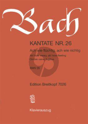 Bach Kantate No.26 BWV 26 - Ach wie fluchtig, ach wie nichtig (Ah! how weary, Ah! how fleeting) (Deutsch/Englisch) (KA)