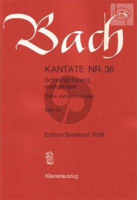Kantate BWV 36 - Schwingt freudig euch empor (Come, joyful voices raise)