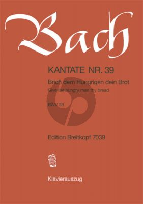 Kantate BWV 39 - Brich dem Hungrigen dein Brot (Give the hungry man thy bread)