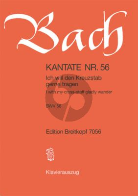 Kantate BWV 56 - Ich will den Kreuzstab gerne tragen (I with my cross-staff gladly wander)