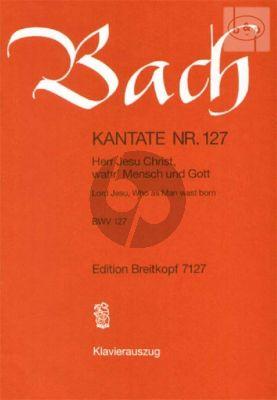 Kantate No.127 BWV 127 - Herr Jesu Christ, wahr' Mensch und Gott (Lord Jesu, Who as Man wast born)