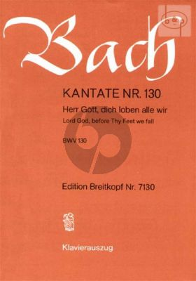 Kantate No.130 BWV 130 - Herr Gott, dich loben alle wir (Lord God, before Thy Feet we fall)