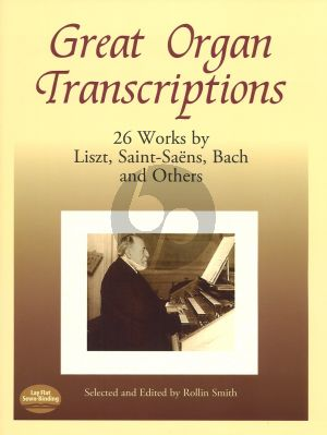 Great Organ Transcriptions 26 Works by Liszt- Saint-Saens-Bach and Others) (Rollin Smith)