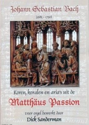 Bach Koren Koralen Arias uit de Matthaus Passion Orgel (arr. Dick Sanderman)