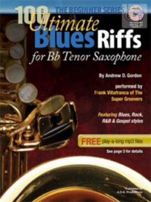 100 Ultimate Blues Riffs (Bb Tenorsax) Featuring Blues, Rock R&B and Gospel Styles