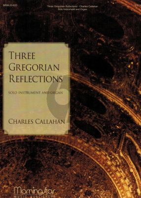 Callahan 3 Gregorian Reflections for Solo Instrument and and Organ (Flute, Oboe, English Horn, Clarinet in Bb, Horn in F, Violin, Viola, Bassoon, or Cello)