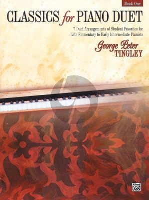 Classics for Piano Duet Vol.1 (7 Duet Arr. of Student Fav. Late Elementary-Early Intermediate)