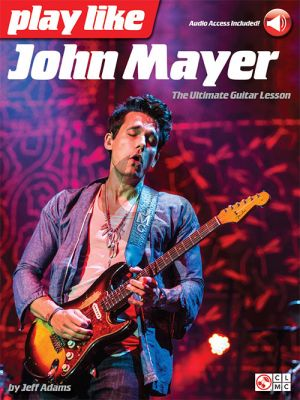 Adams Play like John Mayer: The Ultimate Guitar Lesson (Book with Audio online)
