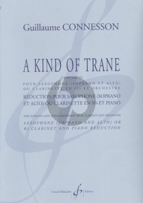 Connesson A Kind of Trane (Concerto) Saxophone (Soprano and Alto) or Clarinet (Bb) and Orchestra (piano red.)