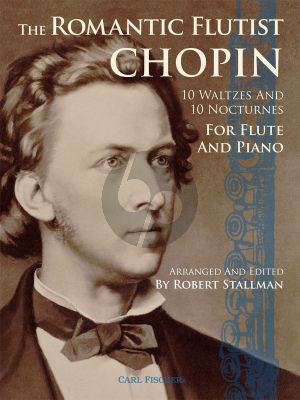 The Romantic Flutist Chopin (10 Waltzes and Nocturnes for Flute and Piano) (transcr. by Robert Stallman)