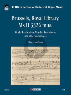 Brussels, Royal Library, Ms II 3326 mus. - ECHO Collection of Historical Organ Music Vol. 1 (Works by Abraham Van den Kerckhoven and other composers ) (edited by Jean Ferrard)