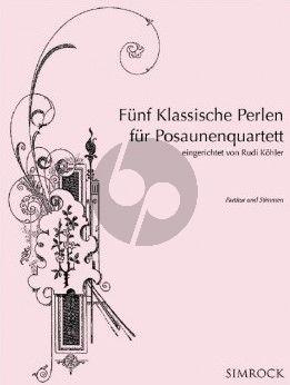 Fünf Klassische Perlen für Posaunenquartett (transcr. Rudi Köhler) (Partitur/Stimmen)