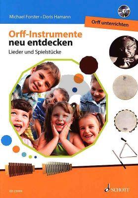 Orff-Instrumente neu entdecken - Orff unterrichten (Lieder und Spielstücke)