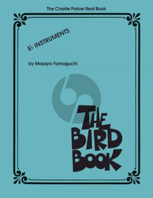 The Charlie Parker Real Book (The Bird Book) (all Eb Instruments) (transcr. by Masaya Yamaguchi)
