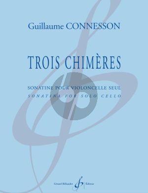 Connesson Trois Chimeres (Sonatine) Violoncelle seul