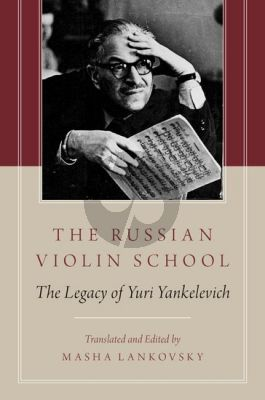 The Russian Violin School (The Legacy of Yuri Yankelevich) (Translated and edited by Masha Lankovsky)