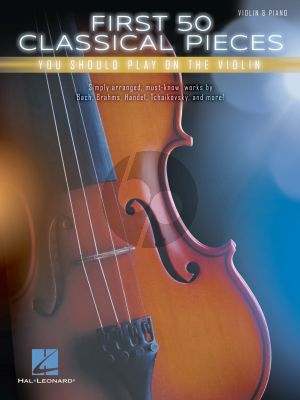 First 50 Classical Pieces You Should Play on the Violin (edited by Richard Walters)