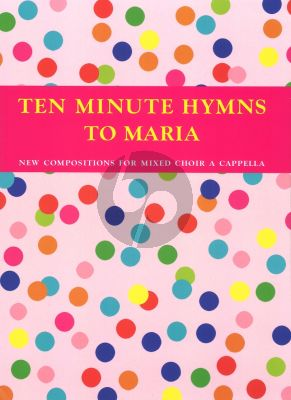 Ten Minute Hymns to Maria SATB (New Compositions for Mixed Choir a Cappella)