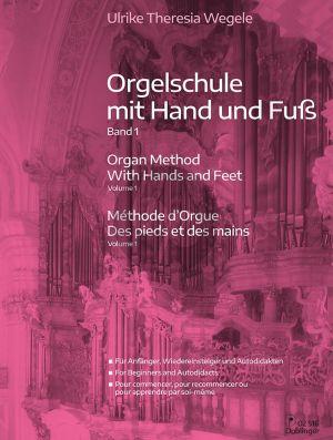 Wegele Orgelschule mit Hand und Fuss Band 1 (für Anfänger, Wiedereinsteiger und Autodidakten)