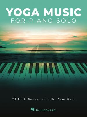 Yoga Music for Piano Solo (24 Chill Songs to Soothe Your Soul)