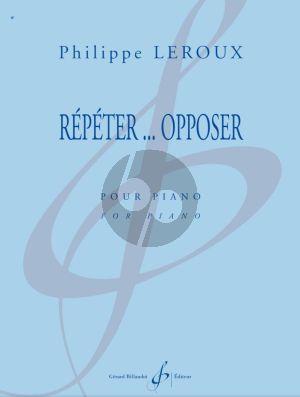 Leroux Répéter ... Opposer pour Piano