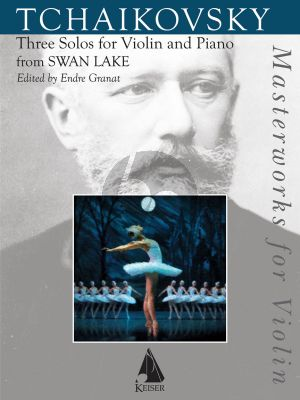 Tchaikovsky Swan Lake: Three Solos from the Ballet for Violin and Piano (edited by Endre Granat)