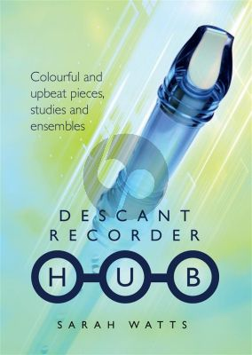 Watts Descant Recorder Hub (Colourful and Upbeat Pieces, Studies and Ensembles)