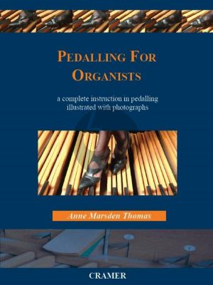 Marsden Thomas Pedalling for Organists A Complete Instruction in Pedalling illustrated with Photographs