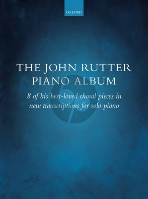 The John Rutter Piano Album (8 of his best-loved choral pieces in new transcriptions)