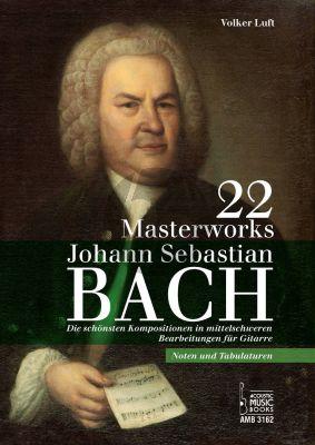 Bach 22 Masterworks fur Gitarre Noten und Tabulaturen (Die schonsten Kompositionen in Mittelschwere Bearbeitungen fur Gitarre) (Volker Luft)