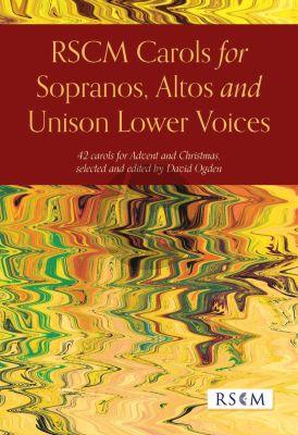 RSCM Carols for Sopranos, Altos, and Unison Lower Voices (42 carols for Advent and Christmas) (edited by David Ogden)